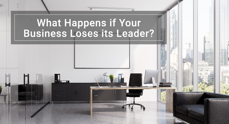 blog image of empty office; blog title: What Happens If Your Business Loses Its Leader